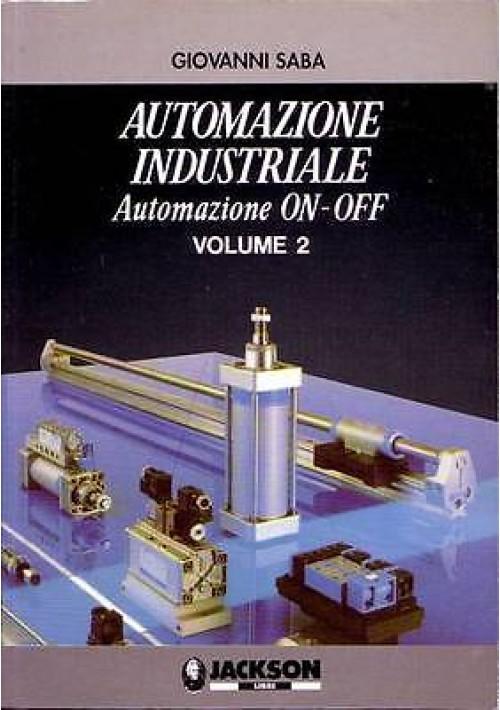 AUTOMAZIONE INDUSTRIALE VOL.2 Automazione ON-OFF  di  G. Saba