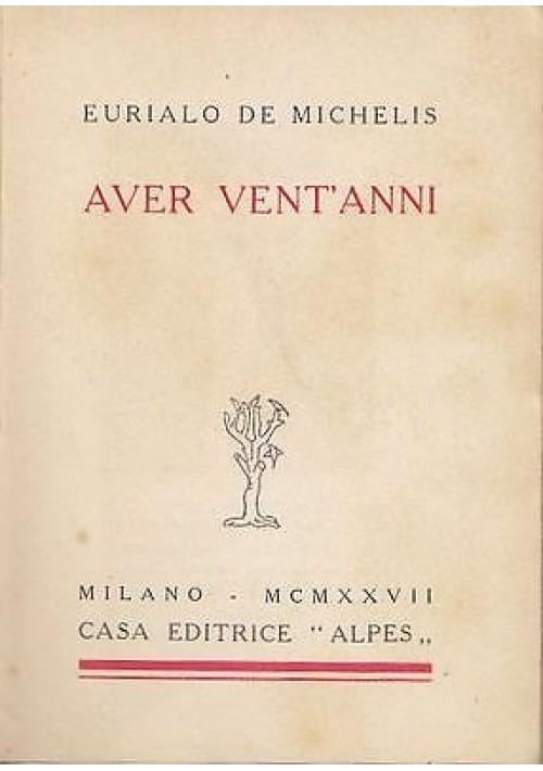 AVER VENT'ANNI di Eurialo De Michelis  I ediz. NUMERATA 1927 RARO!! Alpes