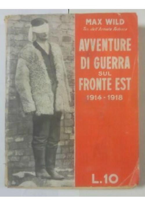 AVVENTURE DI GUERRA SUL FRONTE EST 1914-1918 Max Wild 1932 Marangoni editore *