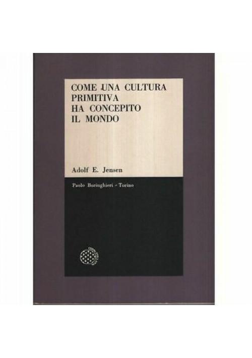 Adolfo Jensen COME UNA CULTURA PRIMITIVA HA CONCEPITO IL MONDO 1965 Borignhieri