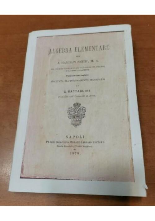 Algebra elementare di Hamblin Smith Domenico Morano 1878 libro antico matematica