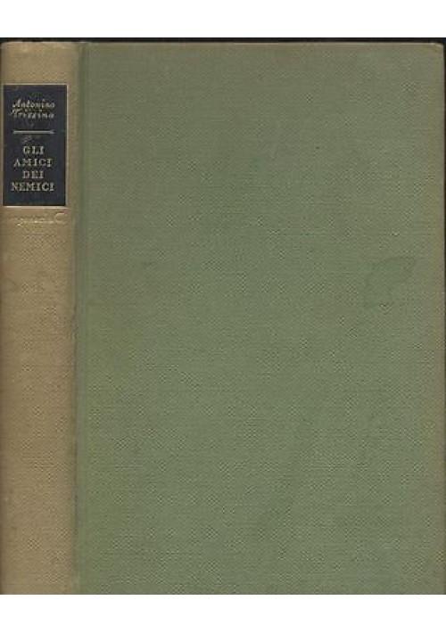 Antonino Trizzino GLI AMICI DEI NEMICI - Longanesi  editore 1959