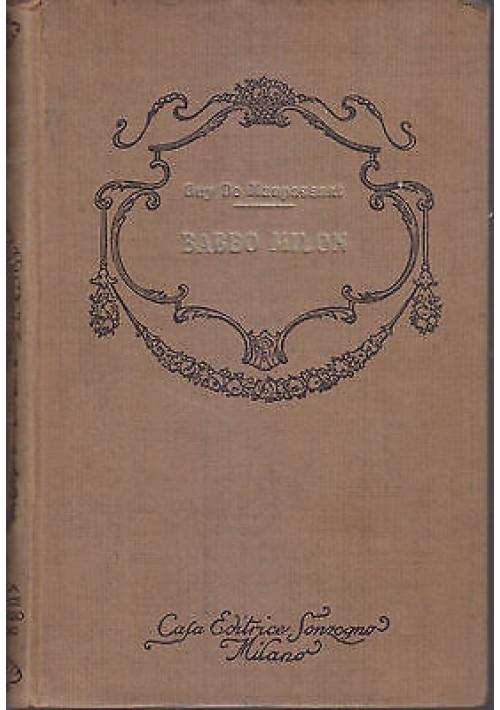 BABBO MILON  le pere Milon  di Guy de Maupassant - Casa Editrice Sonzogno 1927