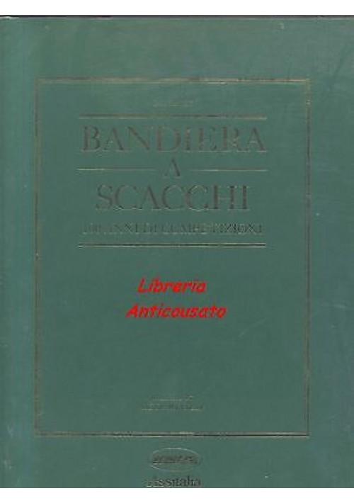 BANDIERA A SCACCHI 100 anni di competizioni automobilistiche  di Ivan Rendall