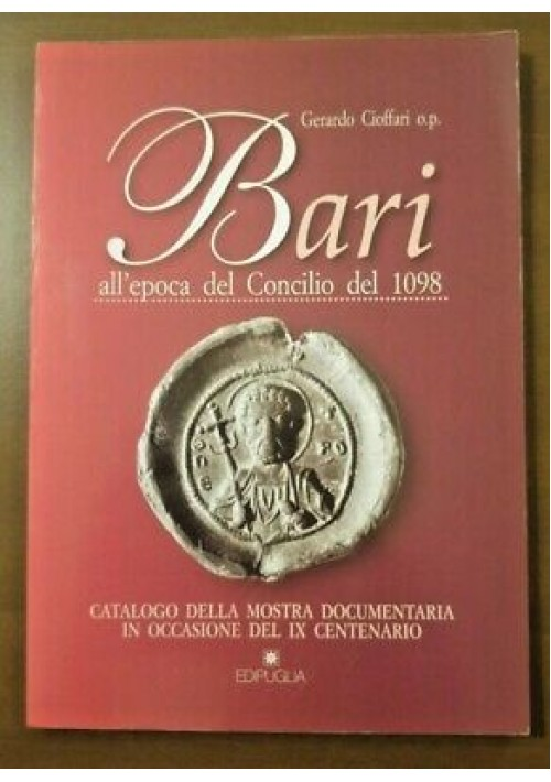 BARI ALL EPOCA DEL CONCILIO 1098 catalogo della mostra di Gerardo Cioffari libro