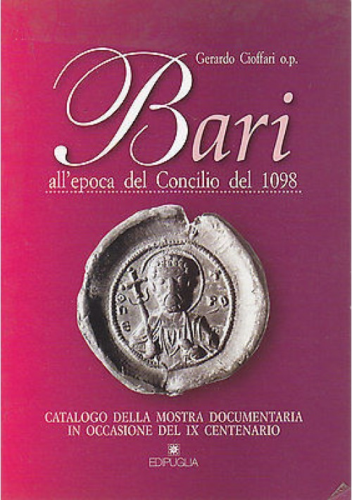 BARI ALL EPOCA DEL CONCILIO DEL 1098 CATALOGO DELLA MOSTRA di Gerardo Cioffari