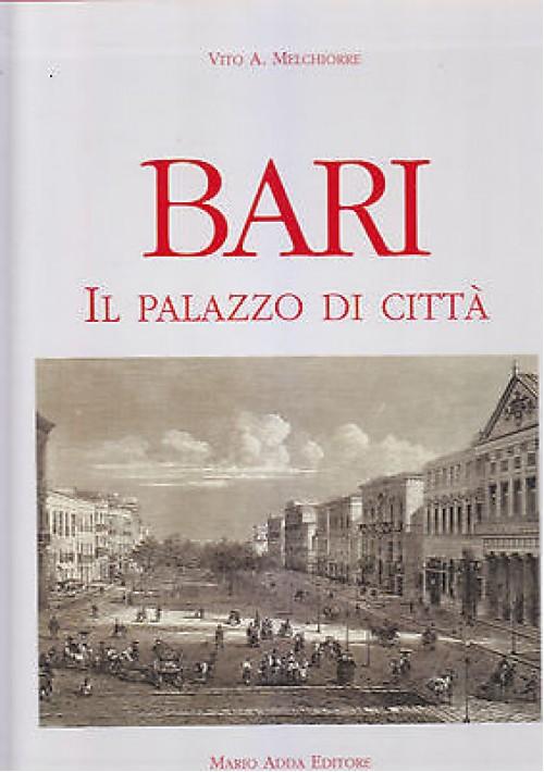 BARI  IL PALAZZO DI CITTA' di Vito A. Melchiorre 1997 Mario Adda Editore