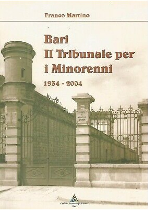 BARI IL TRIBUNALE PER I MINORENNI 1934 2004 Franco Martino - Grafiche eurostampa