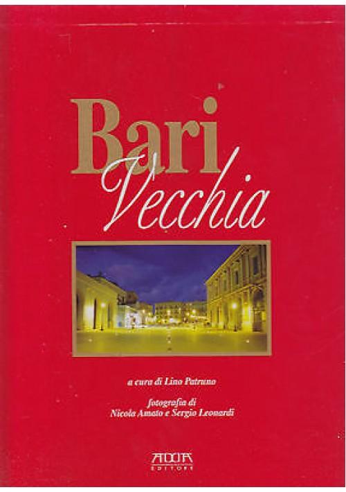 BARI VECCHIA a cura di Lino Patruno fotografia di Nicola Amato e Sergio Leonardi