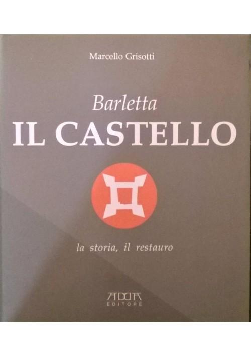 BARLETTA IL CASTELLO LA STORIA IL RESTAURO di M.Grisotti 1995 Adda Editore *