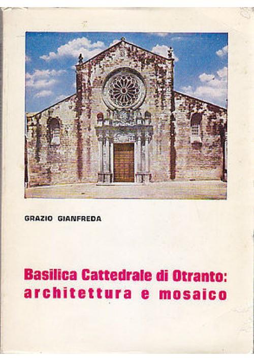 BASILICA CATTEDRALE DI OTRANTO: ARCHITETTURA E MOSAICO di Grazio Gianfreda 1980
