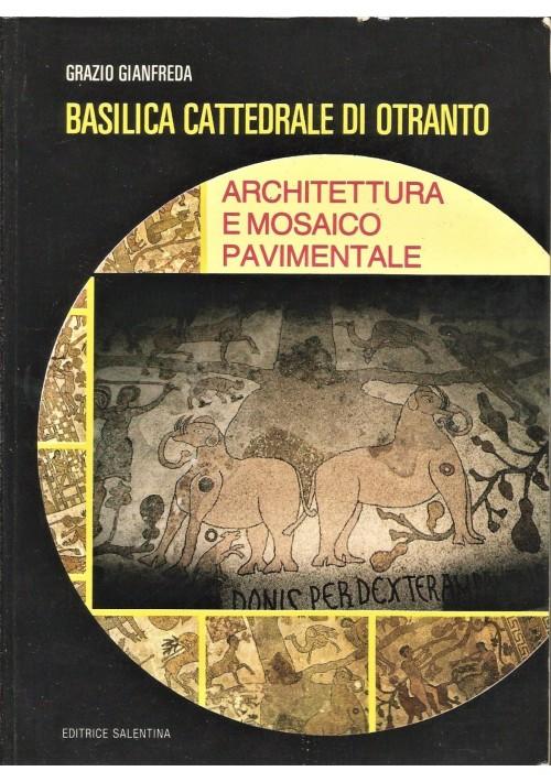 BASILICA CATTEDRALE DI OTRANTO di Grazio Gianfreda 1987 Editrice Salentina