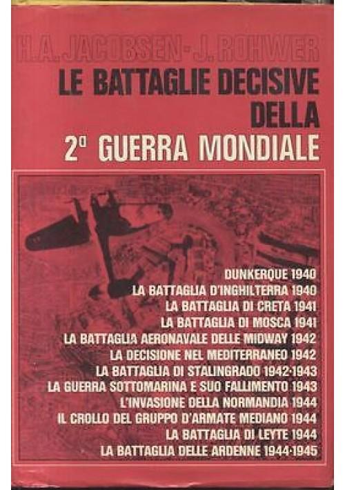BATTAGLIE DECISIVE DELLA SECONDA GUERRA MONDIALE di H A Jacobsen e J Rowher 1974
