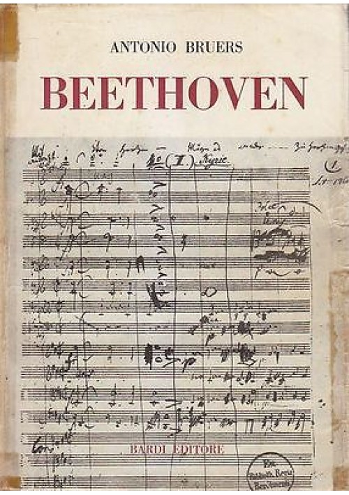 BEETHOVEN catalogo storico critico di tutte le opere  Antonio Bruers 1951 Bardi