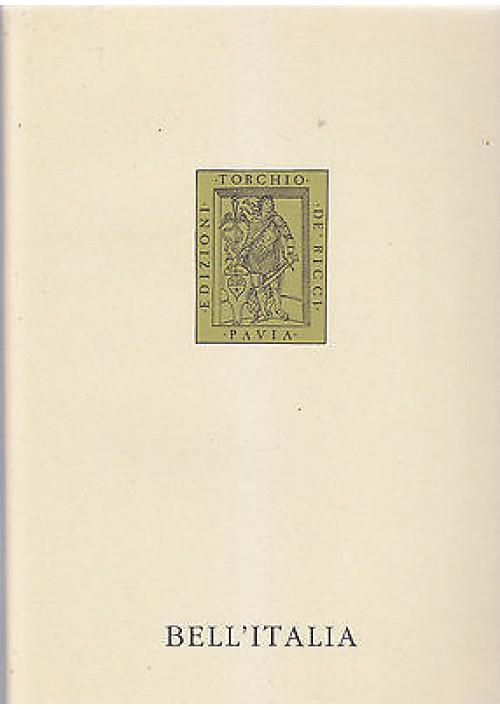 BELL'ITALIA dei fiori e costumi e cibi  Edizioni Torchio de' Ricci Pavia 1994