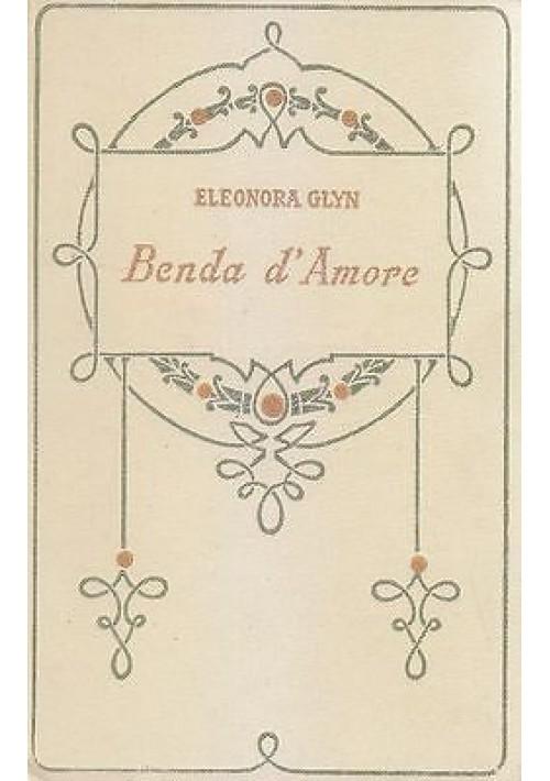 BENDA D AMORE di Eleonora Glyn 1929 Adriano Salani Editore