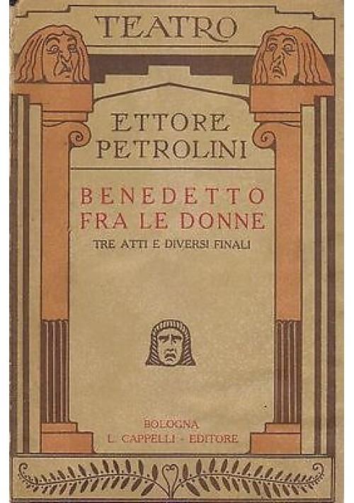 BENEDETTO FRA LE DONNE tre atti e diversi finali 1933 Ettore Petrolini Cappelli