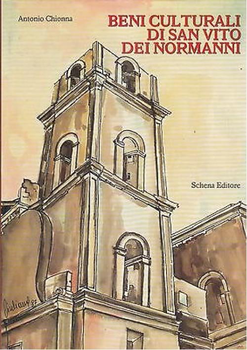 BENI CULTURALI DI SAN VITO DEI NORMANNI di Antonio Chionna  1988 Schena *