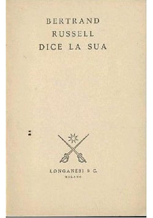 BERTRAND RUSSEL DICE LA SUA Longanesi 1961 filosofia