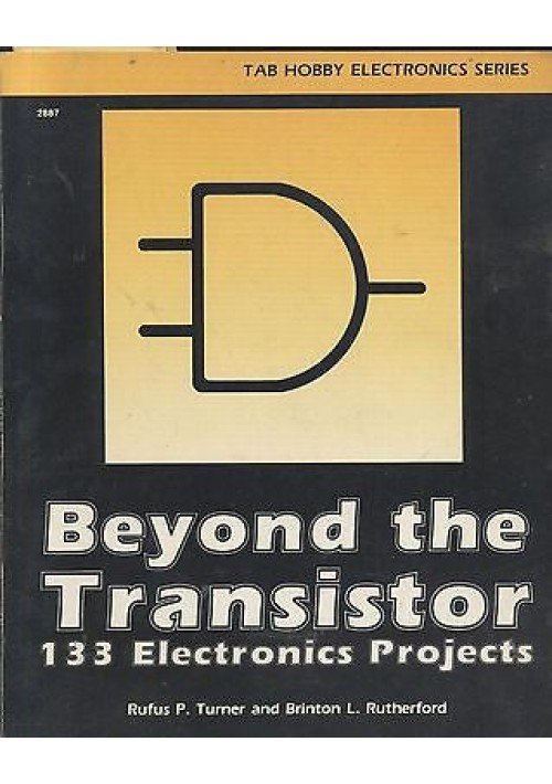 BEYOND THE TRANSISTOR 133 electronics Projects di Turner e Rutheford - 1987
