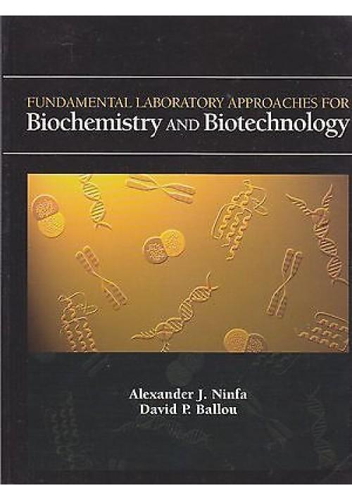BIOCHEMISTRY AND BIOTECHNOLOGY FUNDAMENTAL LABORATORY APPROACHES di Ninfa Ballou