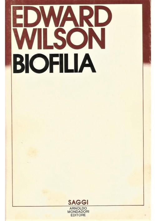 BIOFILIA di Edward O. Wilson 1985 Arnoldo Mondadori Editore *