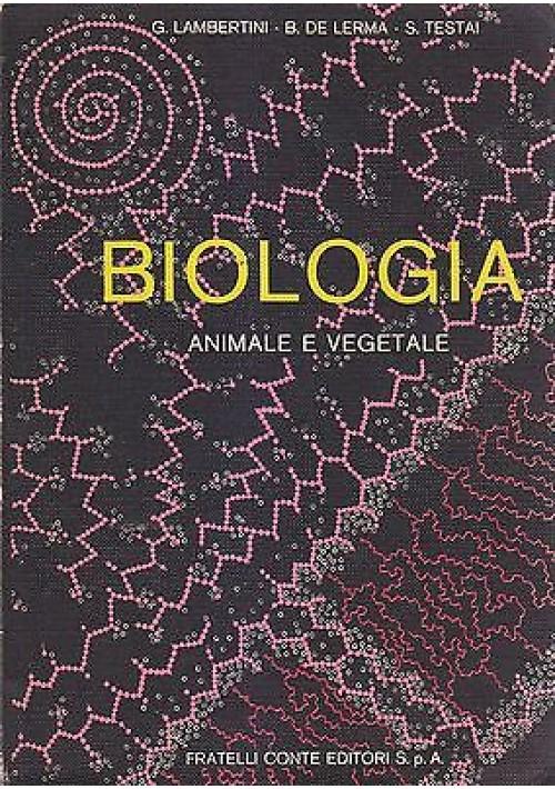 BIOLOGIA ANIMALE E VEGETALE  di G. Lambertini B. De Lerma S. Testai 1969 Conte