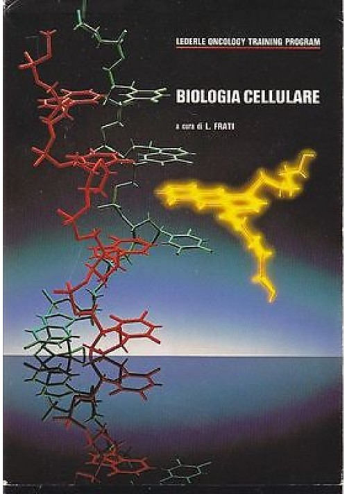 BIOLOGIA CELLULARE a cura di L. Frati - LEDERLE ONCOLOGY TRAINING PROGRAM