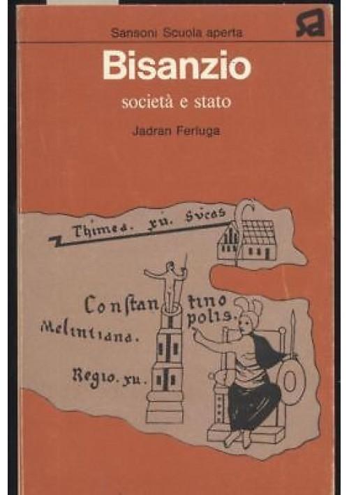 BISANZIO SOCIETÀ E STATO di Jadran Ferluga 1974 Sansoni editore