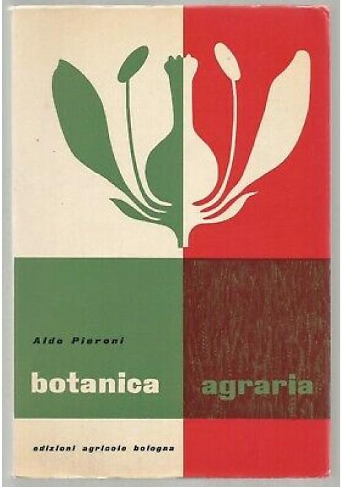 BOTANICA AGRARIA di Aldo Pieroni 1964 edizioni agricole Bologna manuale