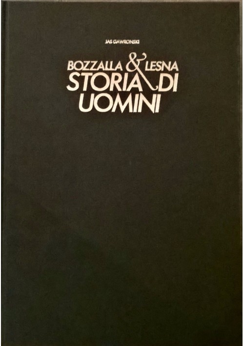 BOZZALLA & LESNA STORIA DI UOMINI di Jas Gawronski 1987 Dragan & Bush Editore