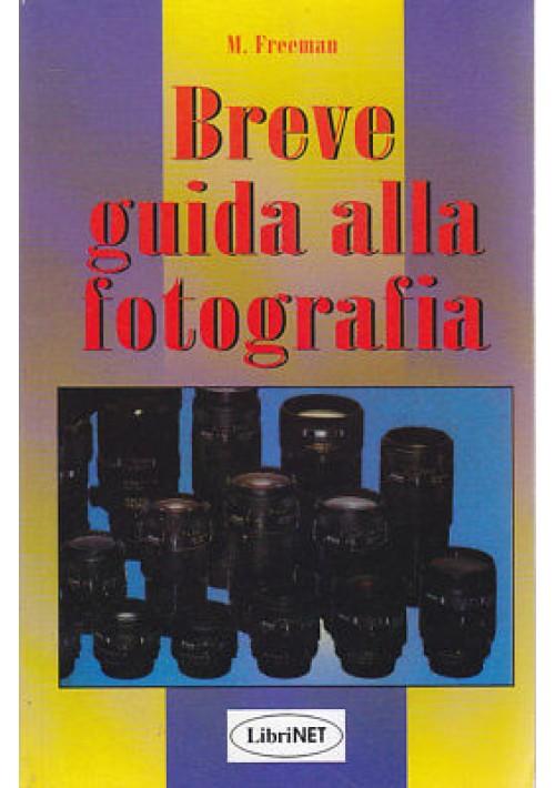 BREVE GUIDA ALLA FOTOGRAFIA di M. Freeman 1997 Librinet Editore