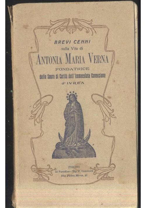 BREVI CENNI SULLA VITA DI ANTONIA MARIA VERNA Ivrea 1913 tip. Canonica *