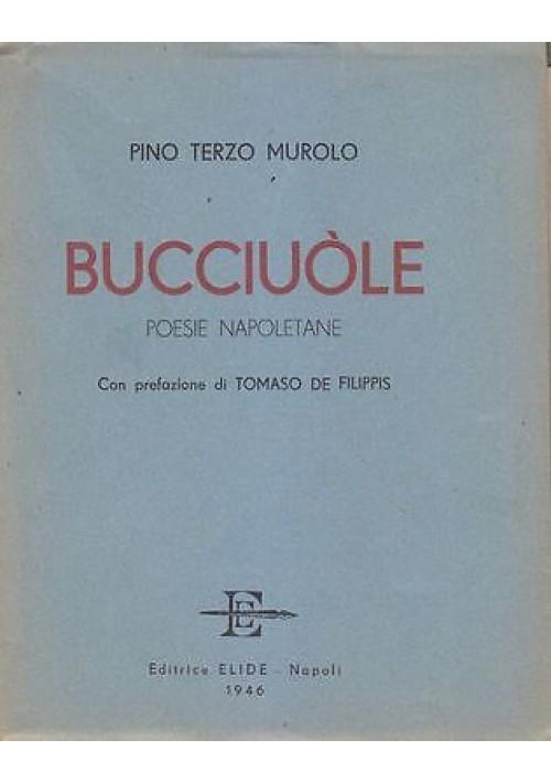 BUCCIUOLE poesie napoletane di Pino Terzo Murolo 1946 Elide editore