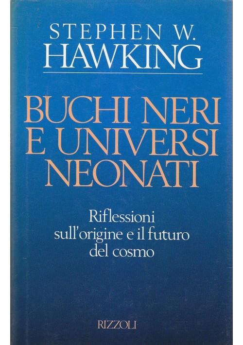 BUCHI NERI E UNIVERSI NEONATI Riflessioni Origine e Futuro Cosmo Hawking 1993