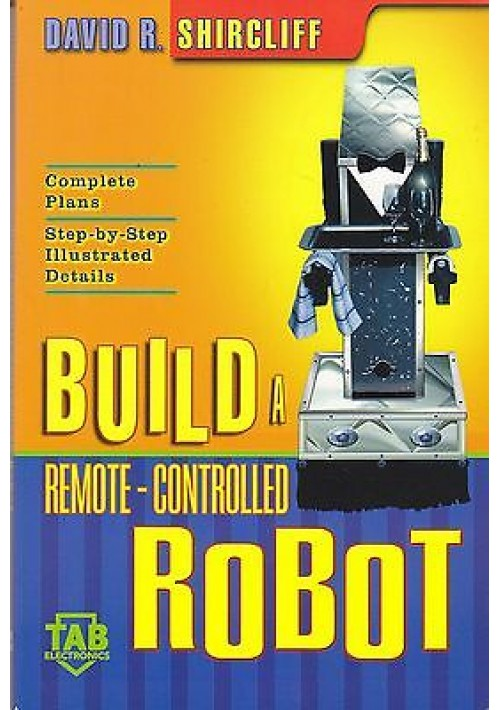 BUILD A REMOTE-CONTROLLED ROBOT di David Shircliff - McGraw-Hill editore 2002