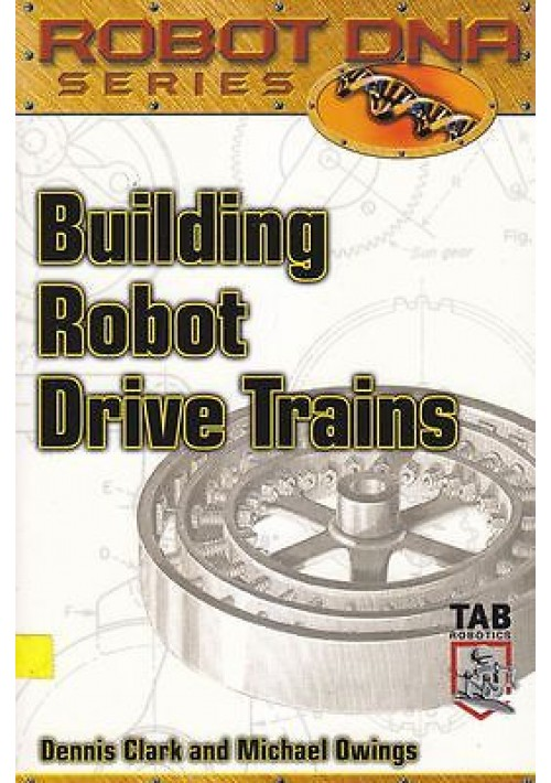 BUILDING ROBOT DRIVE TRAINS by Dennis Clark and Michael Owings - Tab inc. 2003