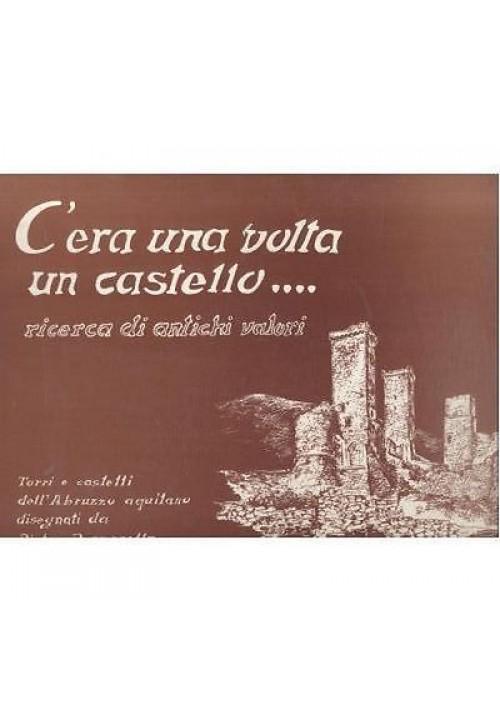 C ERA UNA VOLTA UN CASTELLO … di Pietro Pernarella Abruzzo Aquilano 1987