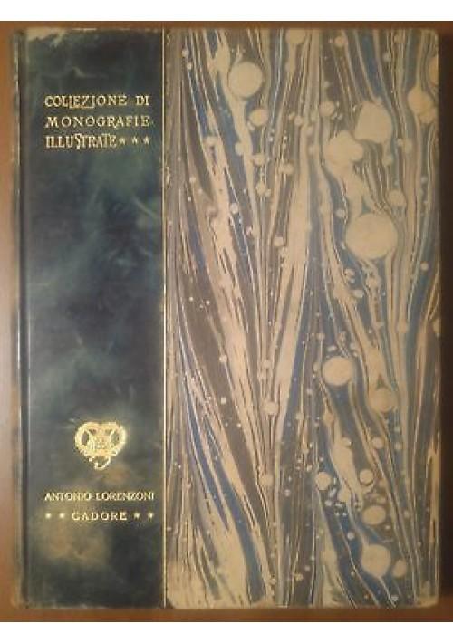 CADORE di Antonio Lorenzoni 1907 Italia Artistica istituto arti grafiche Bergamo