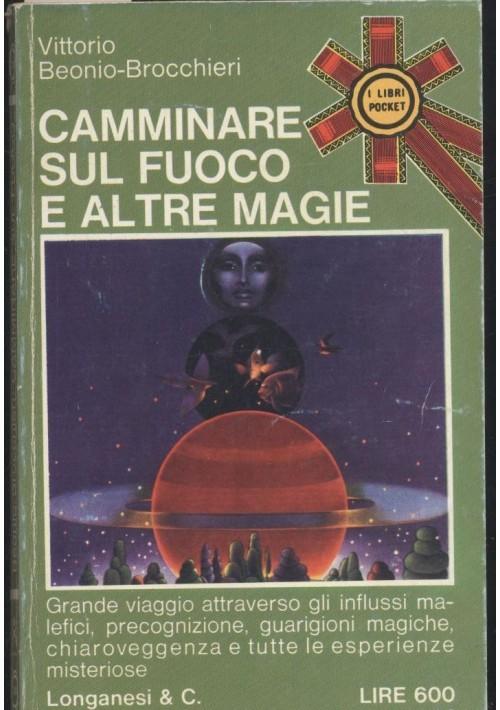 CAMMINARE SUL FUOCO E ALTRE MAGIE di Vittorio Beonio Brocchieri 1973 Longanesi
