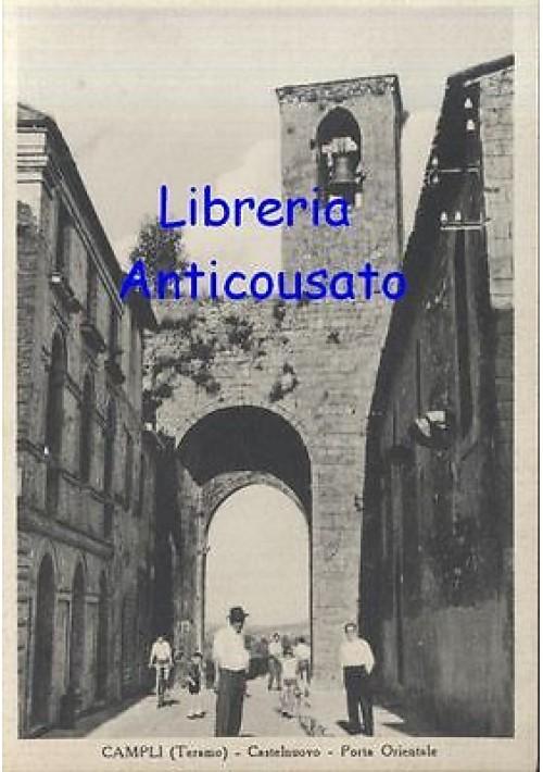 CAMPLI (TERAMO) CASTELNUOVO PORTA ORIENTALE cartolina non viaggiata 1950