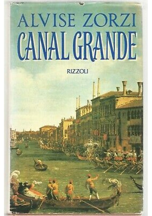 CANAL GRANDE di Alvise Zorzi I Edizione prima settembre 1991 Rizzoli la scala