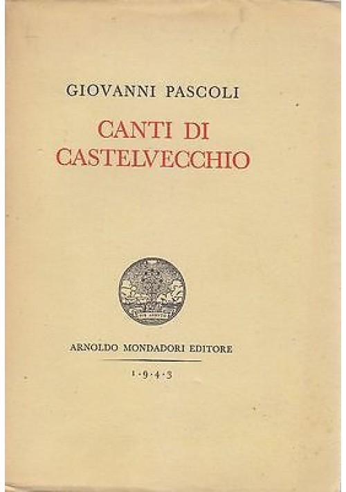CANTI DI CASTELVECCHIO di Giovanni Pascoli – Mondadori 1943