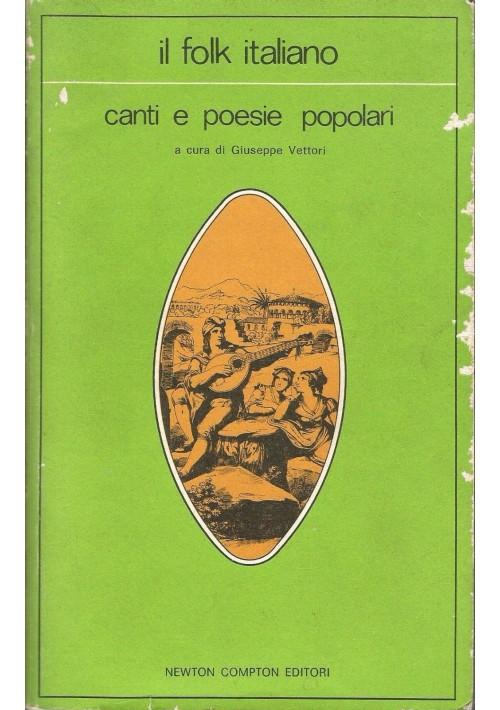 CANTI E POESIE POPOLARI IL FOLK ITALIANO a cura di Vettori 1975 Newton Compton