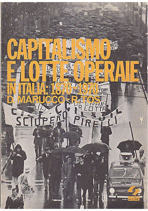 CAPITALISMO E LOTTE OPERAIE IN ITALIA 1870 1970 di R. Marucco e R. Tos 1976 SEI