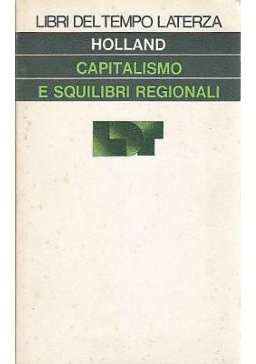 CAPITALISMO E SQUILIBRI REGIONALI di Stua Holland  1976  Laterza saggi tascabili