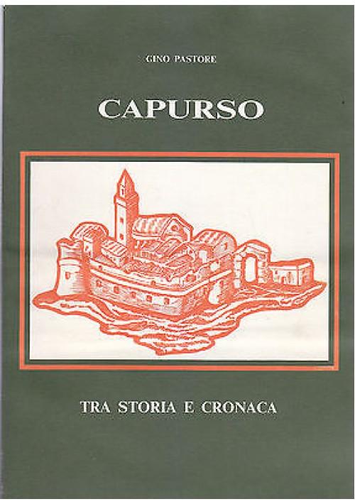 CAPURSO TRA STORIA E CRONACA di Gino Pastore - Unione tipografica 1983