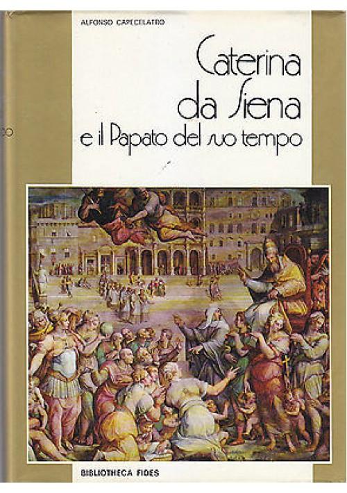 CATERINA DA SIENA E IL PAPATO DEL SUO TEMPO di Alfonso Capecelatro 1973 Fides