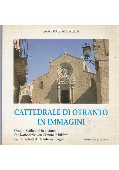 CATTEDRALE D'OTRANTO IN IMMAGINI di Grazio Gianfreda 1995 Edizioni del Grifo