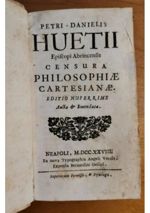 CENSURA PHILOSOPHIAE CARTESIANAE Petri Danielis Huetii 1728 Vocola Huet Pierre